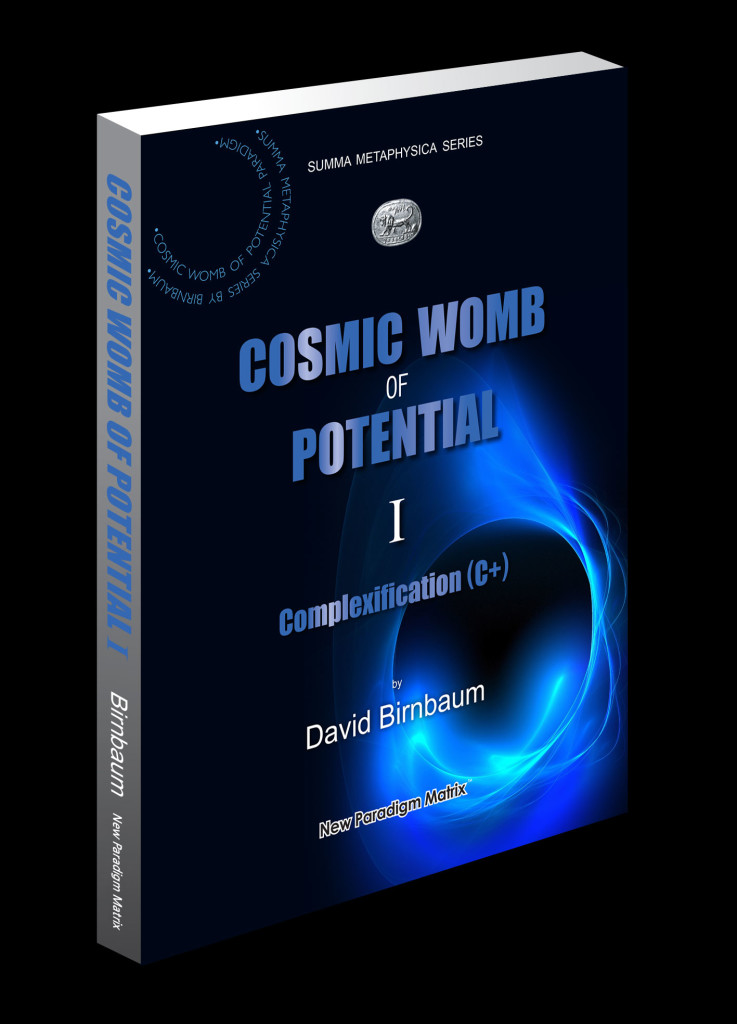 CosmicWomb1_cover_portrait. See philosophy's David Birnbabaum's paradigm challenge treatise Summa Metaphysica. See philosophy David Birnbaum teleology, cosmogony.